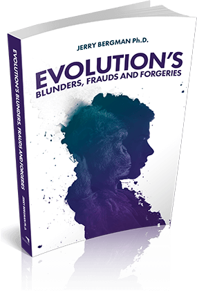 Evolution's Blunders, Frauds and Forgeries by Jerry Bergman, Ph.D.